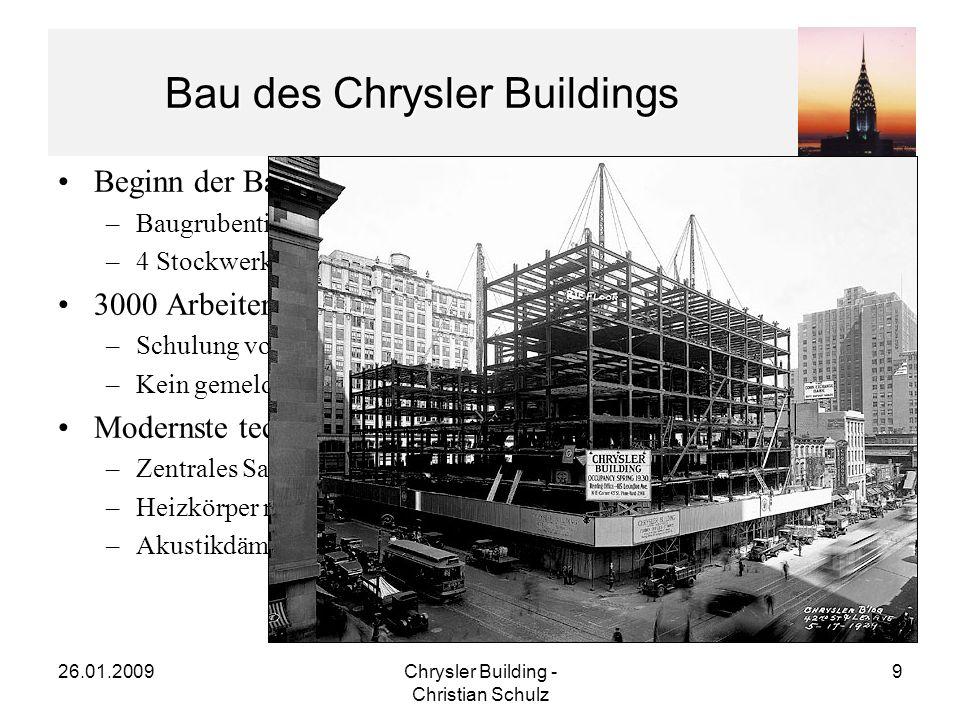 26.01.2009Chrysler Building - Christian Schulz 10 Bau des Chrysler Buildings Materialmengen: –3.826.000 Ziegel –446.000 Hohlsteine –20.961 Tonnen Baustahl –391.831 Nieten –3.862 Fenster –2.783 Türen –200 Treppen –56 km Rohre –1.200 km elektrische Leitungen