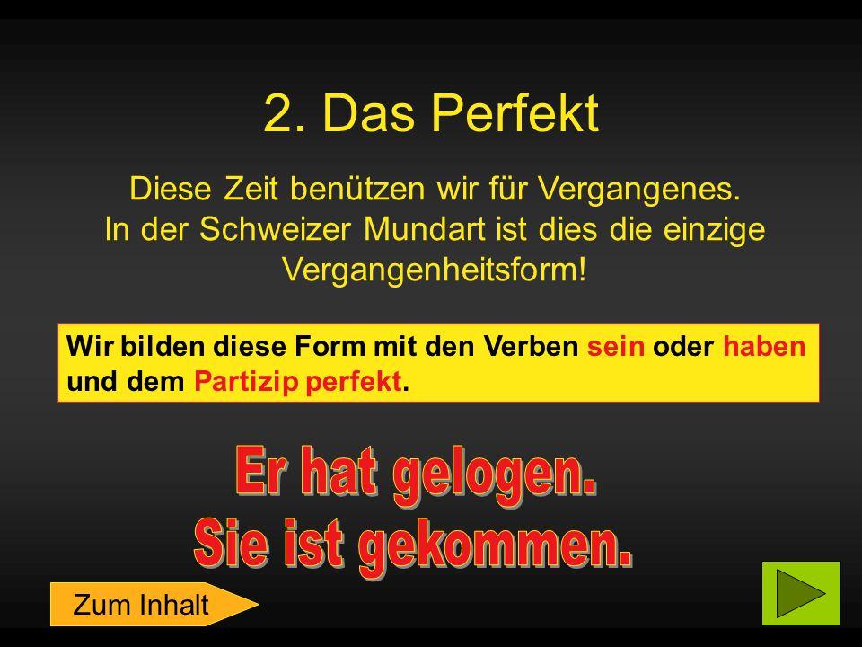 2.Das Perfekt Diese Zeit benützen wir für Vergangenes.