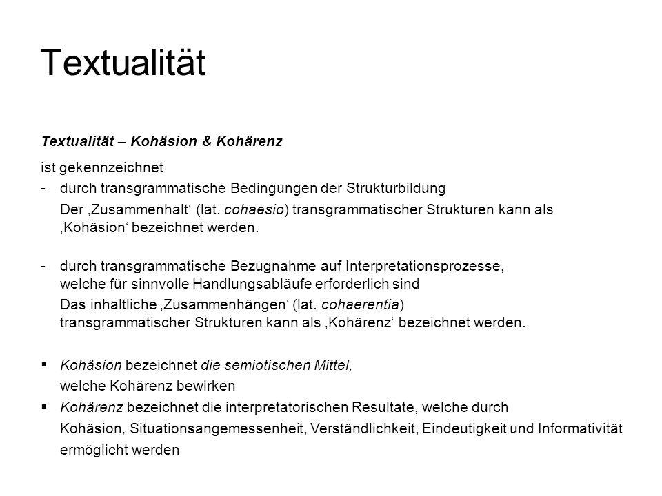 Textualität Textualität – Kohäsion & Kohärenz ist gekennzeichnet -durch transgrammatische Bedingungen der Strukturbildung Der Zusammenhalt (lat. cohae