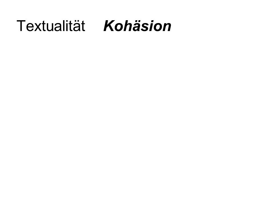 Eine Möglichkeit, Äußerungsreferenten mittels sprachlicher Zeichen wiederaufzunehmen oder zu modifizieren besteht in der Verwendung von Pronomina im Deutschen mit inhärenten Merkmalen spezifiziert (zum Teil unterspezifiziert): Genus, Kasus, Numerus:er, ihn, sein, sie, ihr, ich, mich...