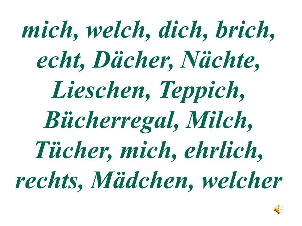 ch, ch, ich, Milch, Küche, Licht, manchmal, nicht, Licht, Töchter, München, Nächte, erreichen, errichten, ausgezeichnet, nicht hier, reich, Milch, Lic