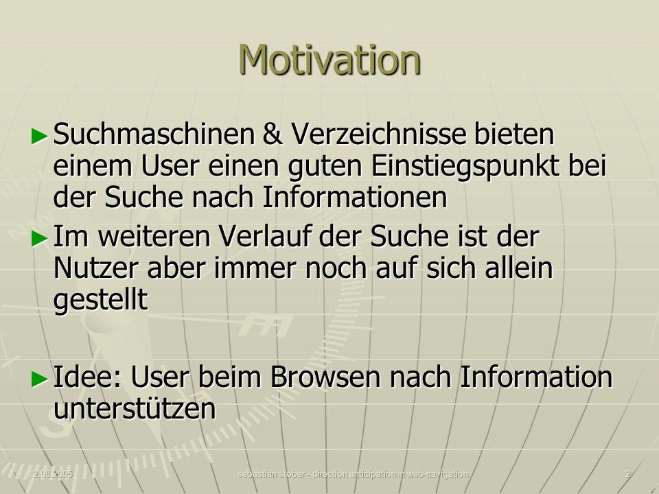 12.08.2005sebastian stober - direction anticipation in web-navigation2 Motivation Suchmaschinen & Verzeichnisse bieten einem User einen guten Einstieg