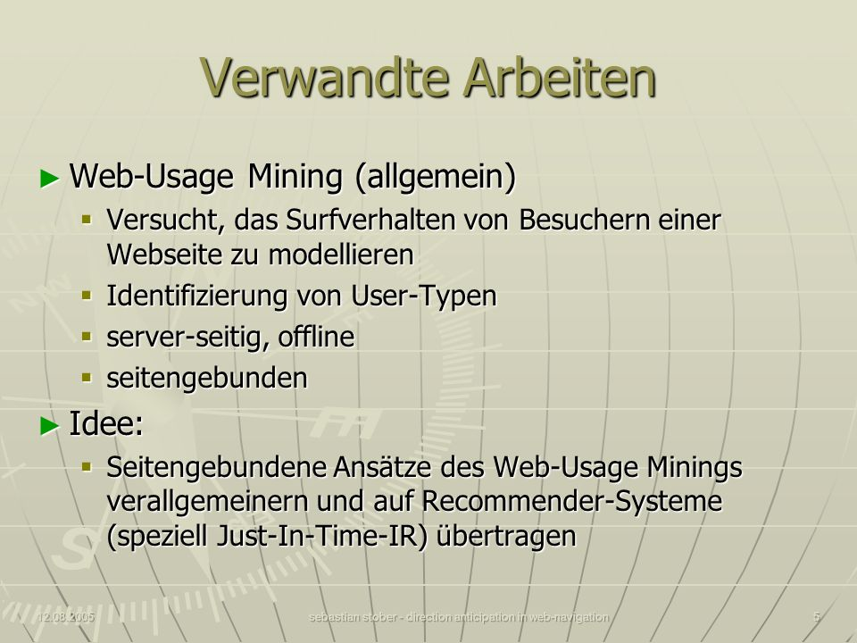 12.08.2005sebastian stober - direction anticipation in web-navigation5 Verwandte Arbeiten Web-Usage Mining (allgemein) Web-Usage Mining (allgemein) Ve