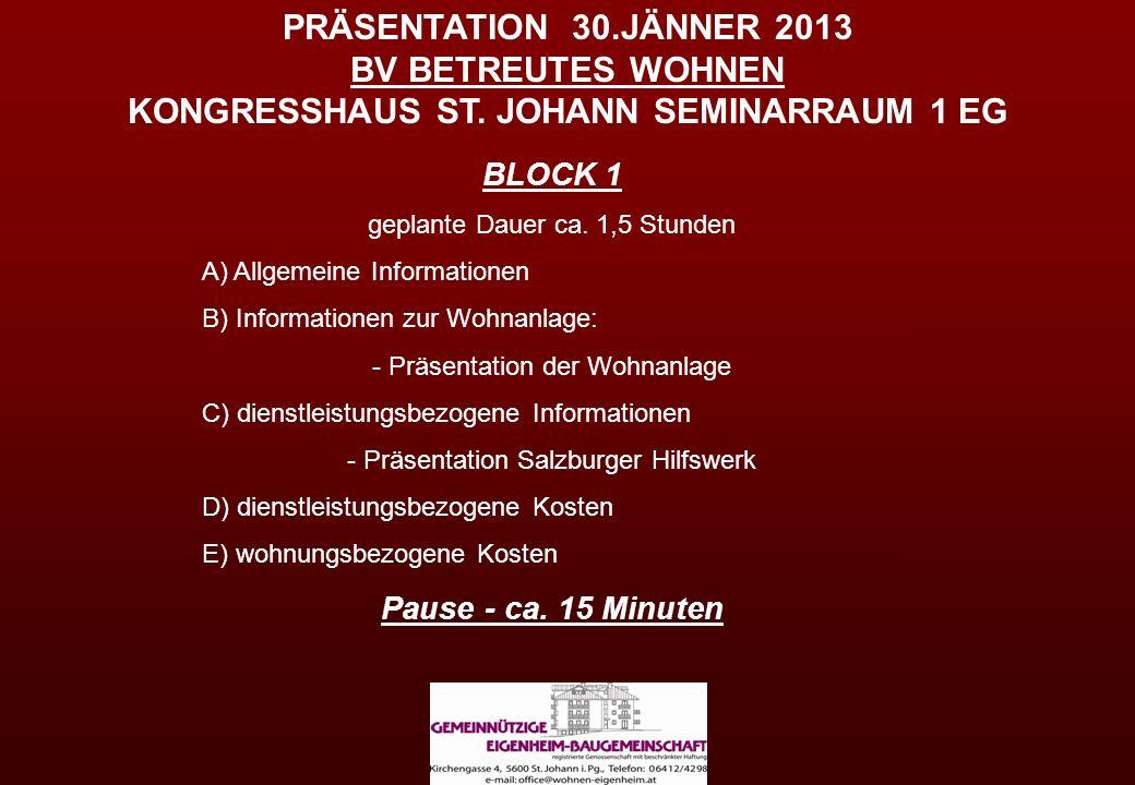 PRÄSENTATION 30.JÄNNER 2013 BV BETREUTES WOHNEN KONGRESSHAUS ST. JOHANN SEMINARRAUM 1 EG BLOCK 1 geplante Dauer ca. 1,5 Stunden A) Allgemeine Informat