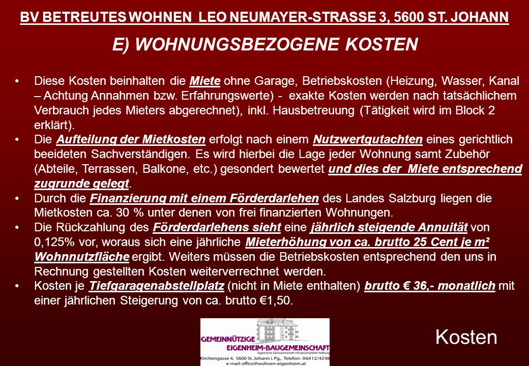 BV BETREUTES WOHNEN LEO NEUMAYER-STRASSE 3, 5600 ST. JOHANN Kosten Diese Kosten beinhalten die Miete ohne Garage, Betriebskosten (Heizung, Wasser, Kan