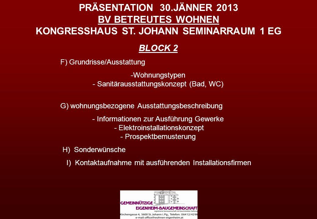 PRÄSENTATION 30.JÄNNER 2013 BV BETREUTES WOHNEN KONGRESSHAUS ST. JOHANN SEMINARRAUM 1 EG BLOCK 2 F) Grundrisse/Ausstattung -Wohnungstypen - Sanitäraus