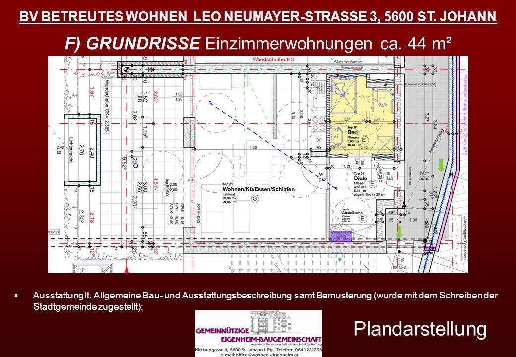 BV BETREUTES WOHNEN LEO NEUMAYER-STRASSE 3, 5600 ST. JOHANN F) GRUNDRISSE Einzimmerwohnungen ca. 44 m² Plandarstellung Ausstattung lt. Allgemeine Bau-