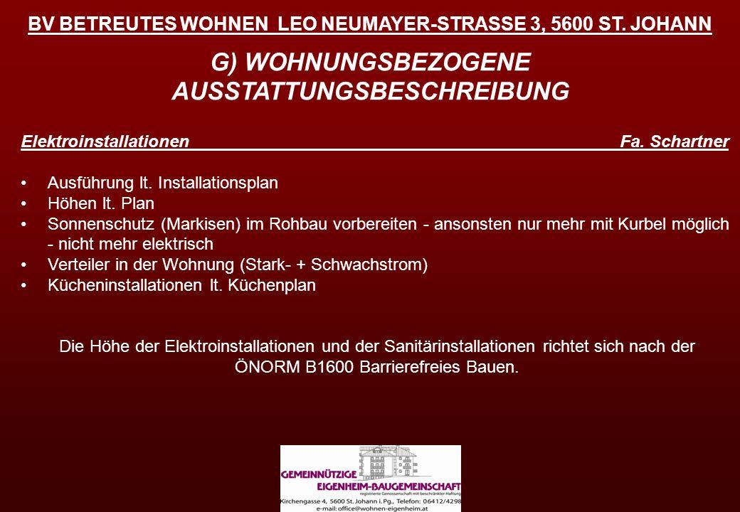 BV BETREUTES WOHNEN LEO NEUMAYER-STRASSE 3, 5600 ST. JOHANN G) WOHNUNGSBEZOGENE AUSSTATTUNGSBESCHREIBUNG Elektroinstallationen Fa. Schartner Ausführun