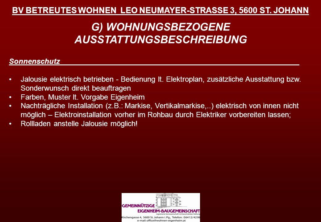 BV BETREUTES WOHNEN LEO NEUMAYER-STRASSE 3, 5600 ST. JOHANN G) WOHNUNGSBEZOGENE AUSSTATTUNGSBESCHREIBUNG Sonnenschutz Jalousie elektrisch betrieben -