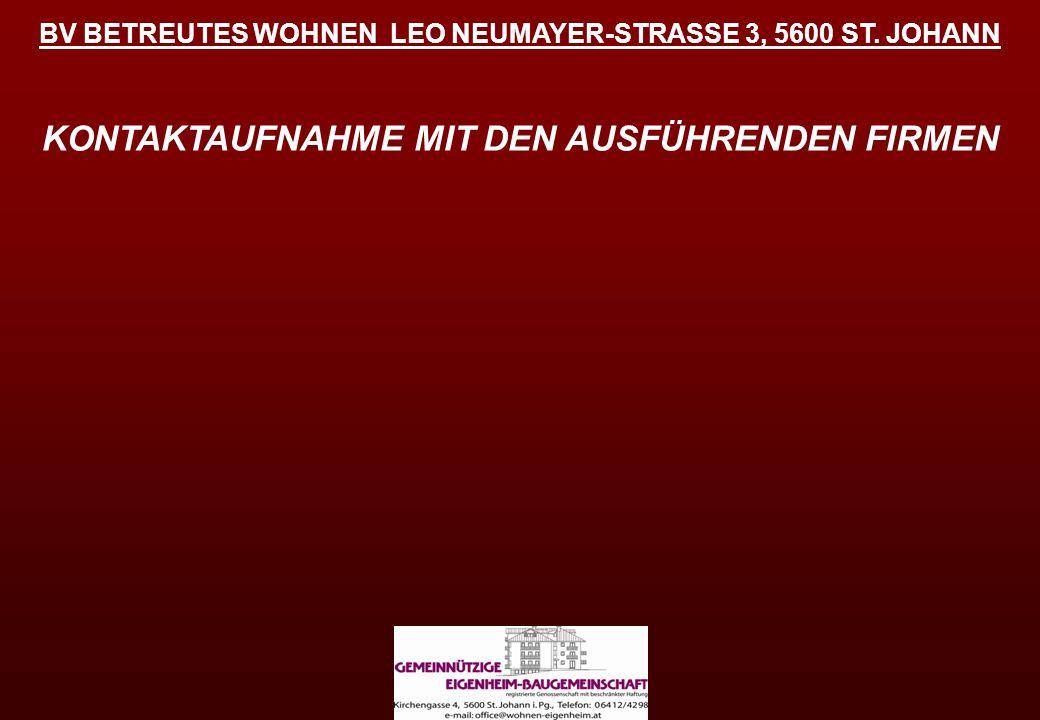 BV BETREUTES WOHNEN LEO NEUMAYER-STRASSE 3, 5600 ST. JOHANN KONTAKTAUFNAHME MIT DEN AUSFÜHRENDEN FIRMEN