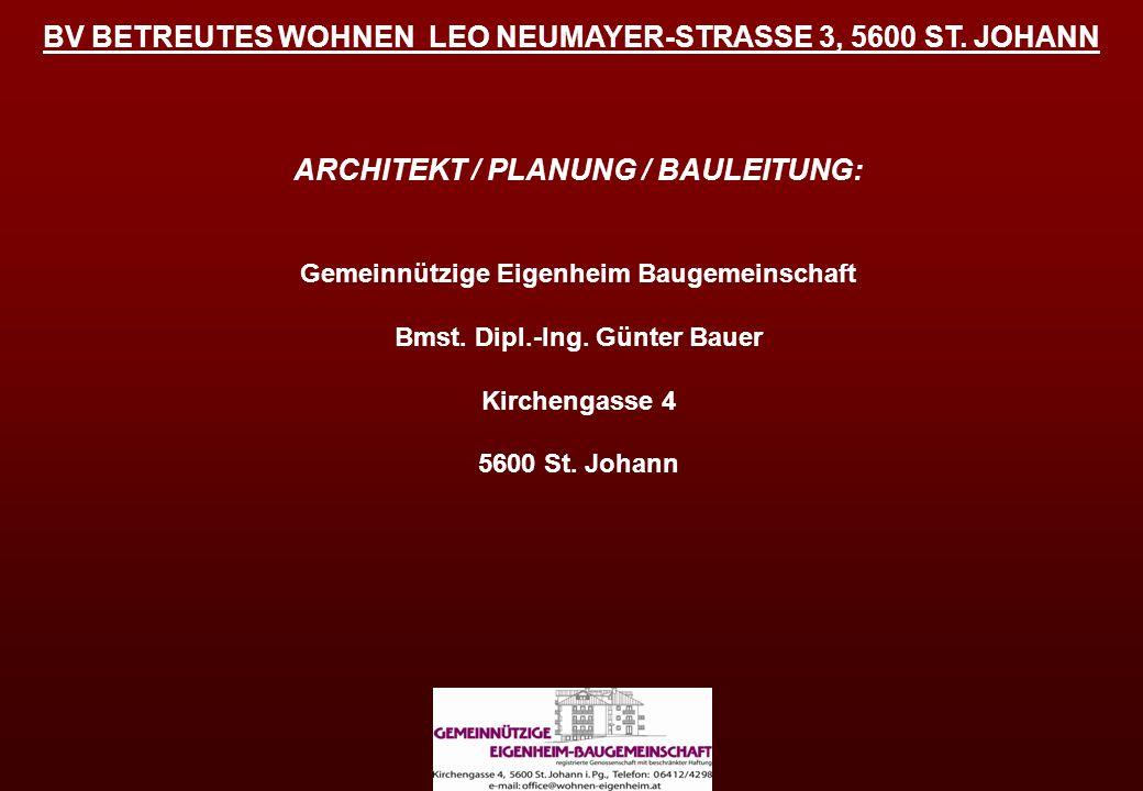 ARCHITEKT / PLANUNG / BAULEITUNG: Gemeinnützige Eigenheim Baugemeinschaft Bmst. Dipl.-Ing. Günter Bauer Kirchengasse 4 5600 St. Johann BV BETREUTES WO