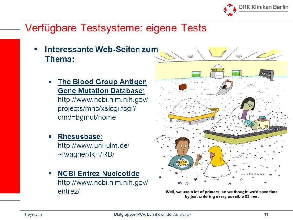 HeymannBlutgruppen-PCR Lohnt sich der Aufwand?11 Verfügbare Testsysteme: eigene Tests Interessante Web-Seiten zum Thema: The Blood Group Antigen Gene Mutation Database: http://www.ncbi.nlm.nih.gov/ projects/mhc/xslcgi.fcgi.