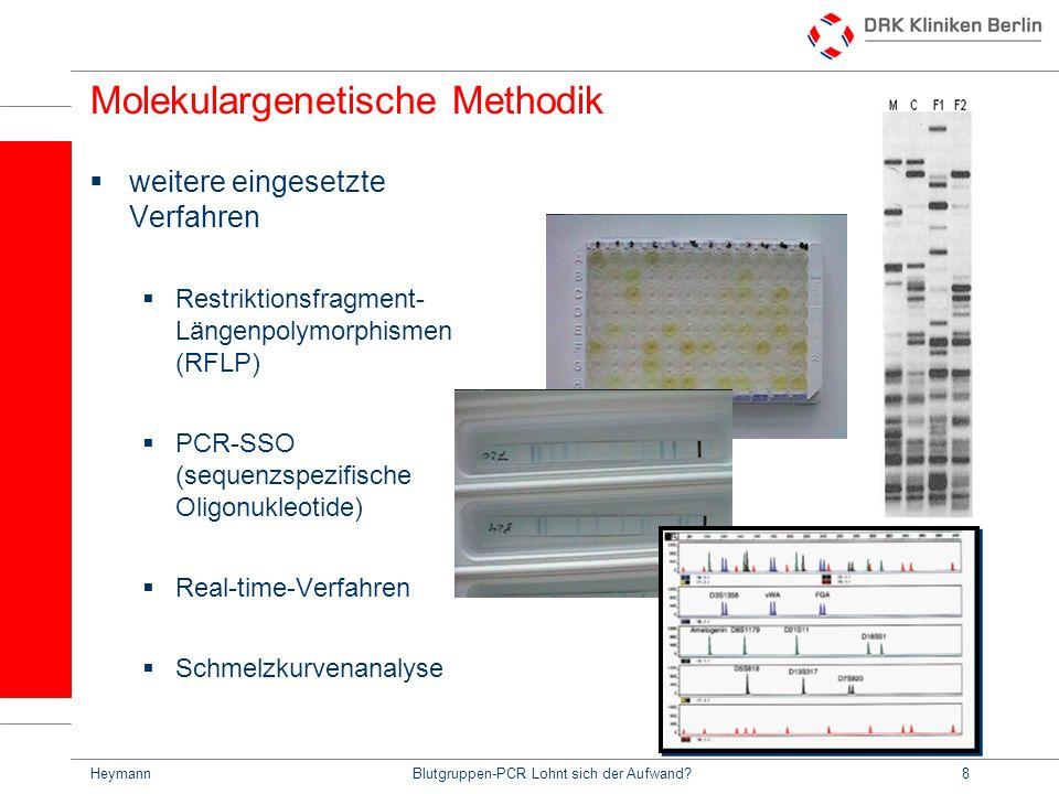 HeymannBlutgruppen-PCR Lohnt sich der Aufwand?8 Molekulargenetische Methodik weitere eingesetzte Verfahren Restriktionsfragment- Längenpolymorphismen (RFLP) PCR-SSO (sequenzspezifische Oligonukleotide) Real-time-Verfahren Schmelzkurvenanalyse