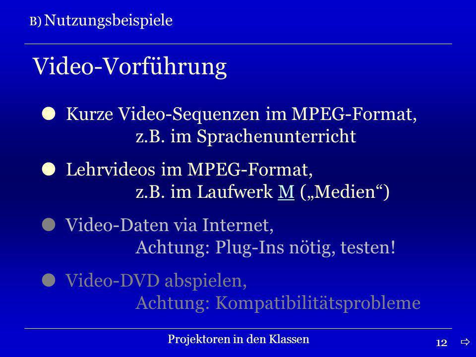 12 B) Nutzungsbeispiele Projektoren in den Klassen Video-Vorführung Kurze Video-Sequenzen im MPEG-Format, z.B.