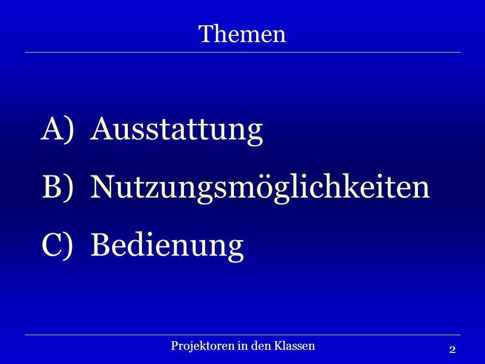 2 Themen Projektoren in den Klassen A) Ausstattung B) Nutzungsmöglichkeiten C) Bedienung