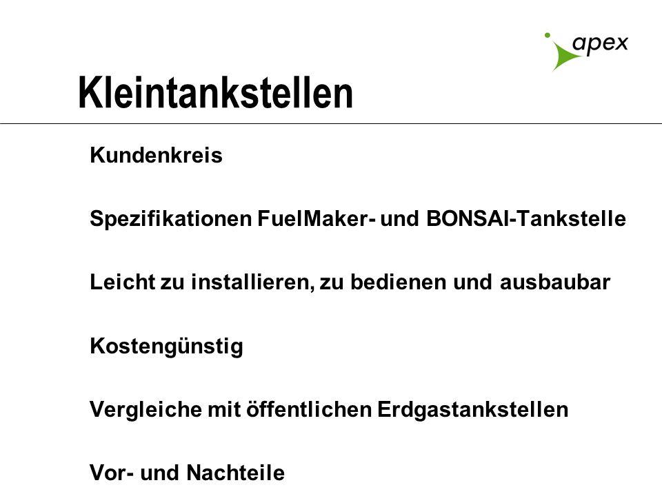 Kleintankstellen Kundenkreis Spezifikationen FuelMaker- und BONSAI-Tankstelle Leicht zu installieren, zu bedienen und ausbaubar Kostengünstig Vergleic
