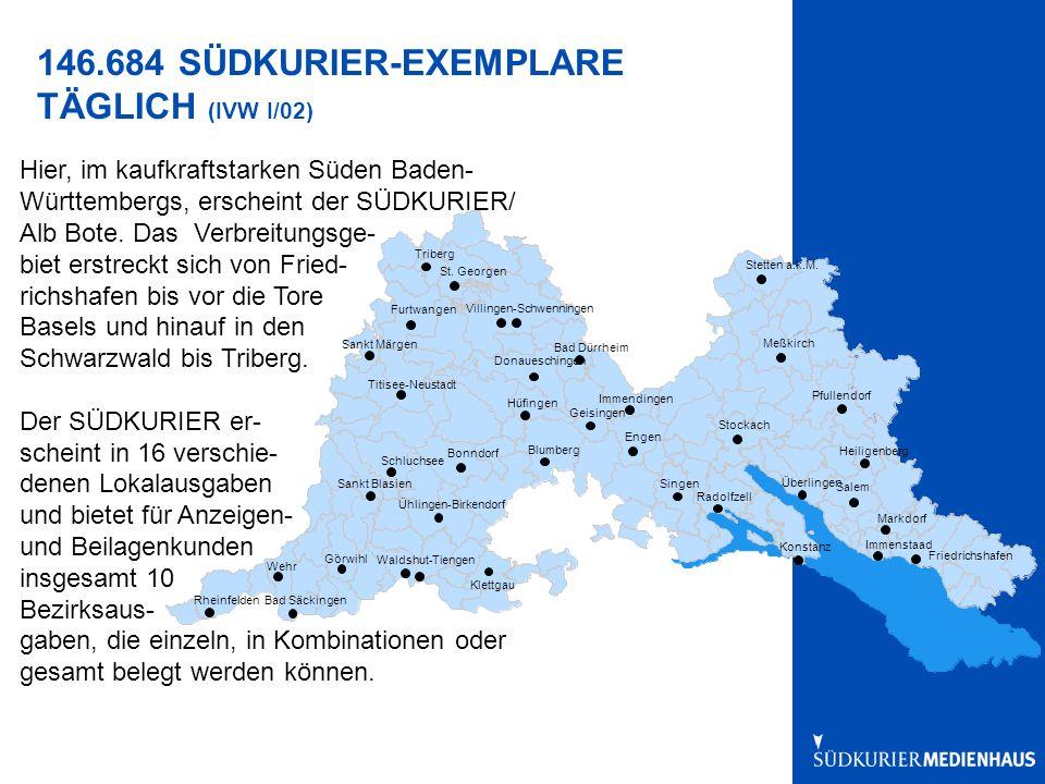 146.684 SÜDKURIER-EXEMPLARE TÄGLICH (IVW I/02) Hier, im kaufkraftstarken Süden Baden- Württembergs, erscheint der SÜDKURIER/ Alb Bote.