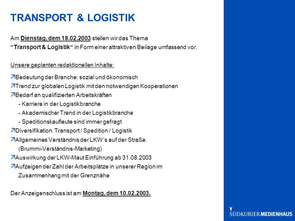 TRANSPORT & LOGISTIK Am Dienstag, dem 18.02.2003 stellen wir das Thema Transport & Logistik in Form einer attraktiven Beilage umfassend vor.