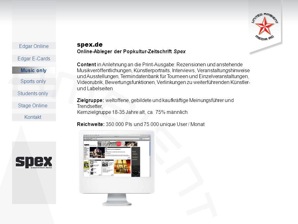 Edgar Online Music only Sports only Students only Kontakt Edgar E-Cards Stage Online spex.de Online-Ableger der Popkultur-Zeitschrift Spex Content in