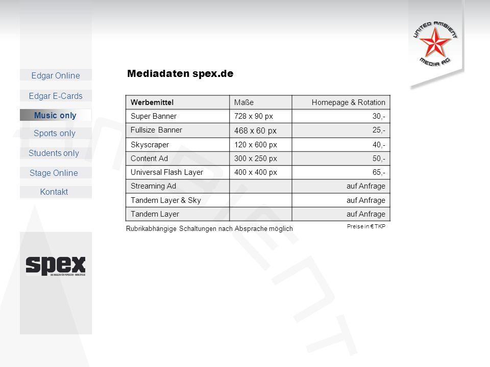 Edgar Online Music only Sports only Students only Kontakt Edgar E-Cards Stage Online Mediadaten spex.de WerbemittelMaßeHomepage & Rotation Super Banne