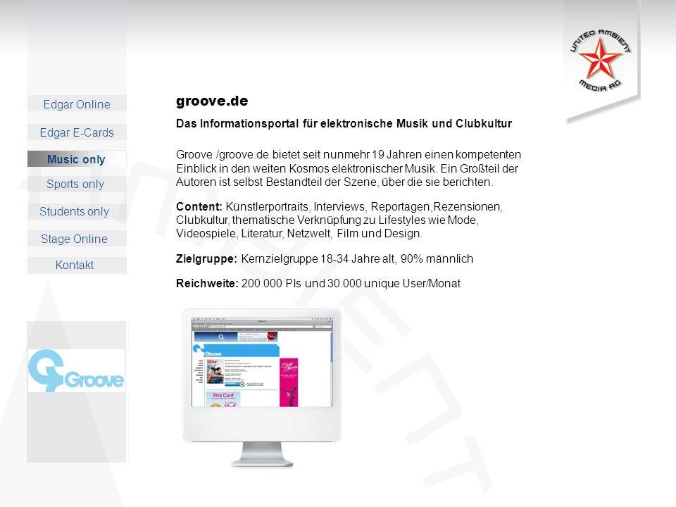 Edgar Online Music only Sports only Students only Kontakt Edgar E-Cards Stage Online groove.de Das Informationsportal für elektronische Musik und Club