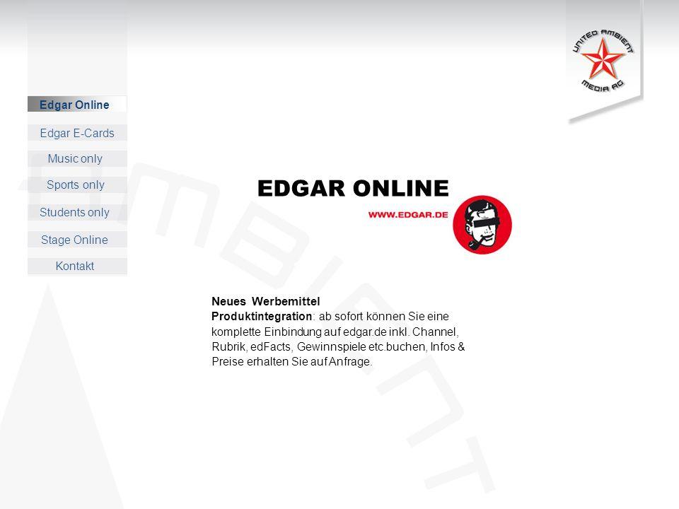Music only Sports only Students only Kontakt Edgar E-Cards Stage Online Edgar Online EDGAR ONLINE Neues Werbemittel Produktintegration: ab sofort können Sie eine komplette Einbindung auf edgar.de inkl.