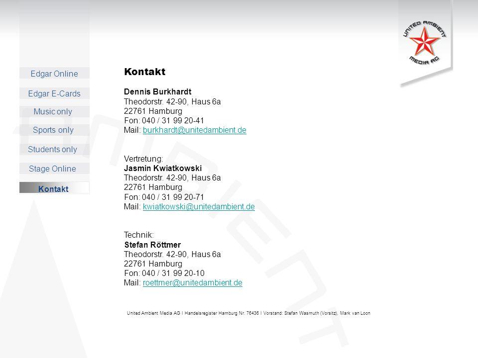 Edgar Online Music only Sports only Students only Kontakt Edgar E-Cards Stage Online Kontakt Dennis Burkhardt Theodorstr. 42-90, Haus 6a 22761 Hamburg