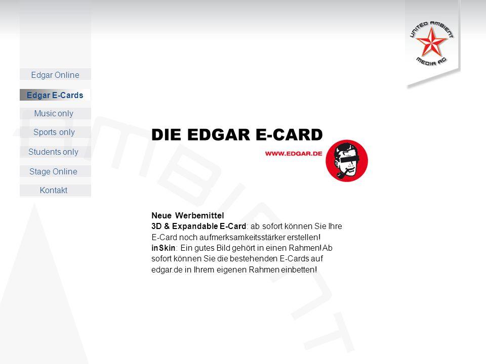 Music only Sports only Students only Kontakt Edgar E-Cards Stage Online DIE EDGAR E-CARD Neue Werbemittel 3D & Expandable E-Card: ab sofort können Sie Ihre E-Card noch aufmerksamkeitsstärker erstellen.