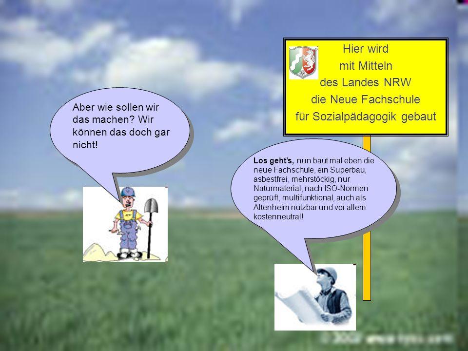 Hier wird mit Mitteln des Landes NRW die Neue Fachschule für Sozialpädagogik gebaut Aber wie sollen wir das machen.