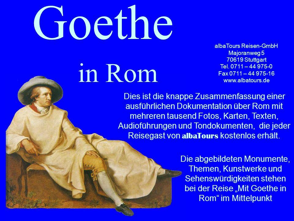 Goethe in Rom albaTours Reisen-GmbH Majoranweg 5 70619 Stuttgart Tel. 0711 – 44 975-0 Fax 0711 – 44 975-16 www.albatours.de Dies ist die knappe Zusamm