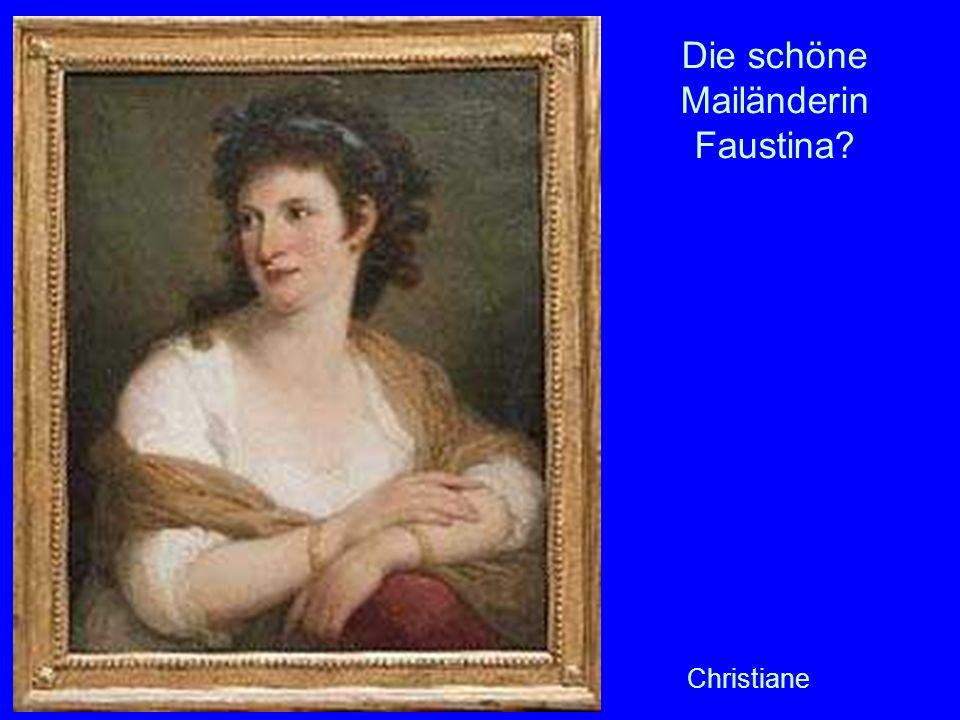 Die schöne Mailänderin Faustina? Christiane