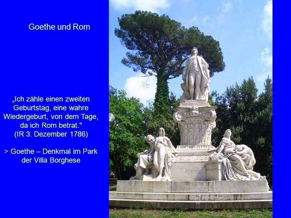 Goethe und Rom Ich zähle einen zweiten Geburtstag, eine wahre Wiedergeburt, von dem Tage, da ich Rom betrat.