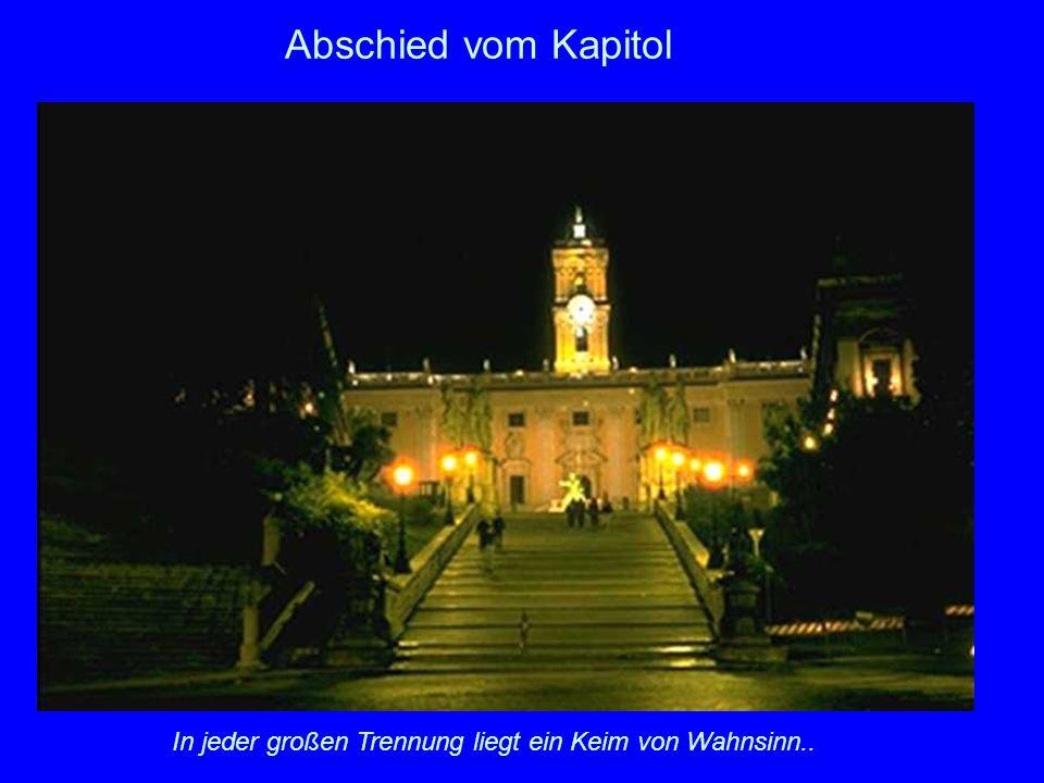 Abschied vom Kapitol In jeder großen Trennung liegt ein Keim von Wahnsinn..