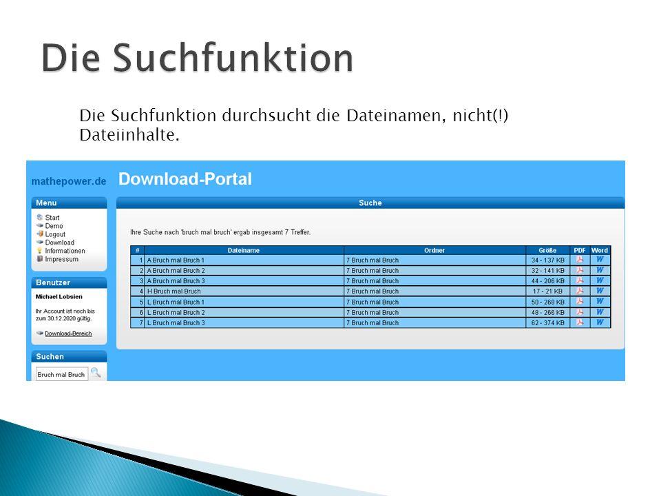 Die Suchfunktion durchsucht die Dateinamen, nicht(!) Dateiinhalte.