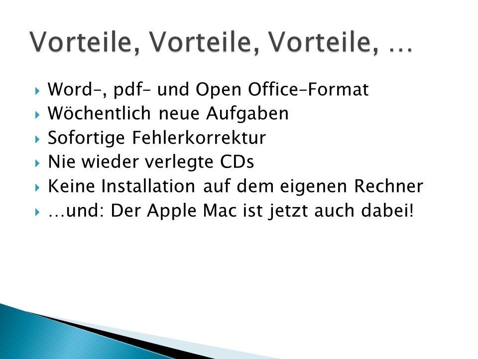 Word–, pdf– und Open Office–Format Wöchentlich neue Aufgaben Sofortige Fehlerkorrektur Nie wieder verlegte CDs Keine Installation auf dem eigenen Rechner …und: Der Apple Mac ist jetzt auch dabei!