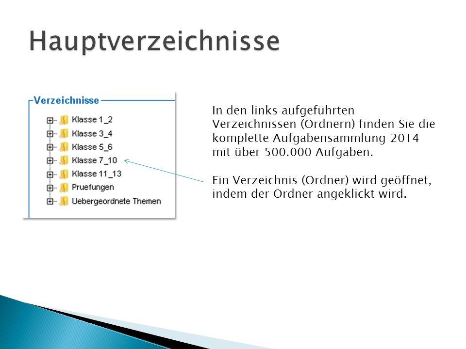 In den links aufgeführten Verzeichnissen (Ordnern) finden Sie die komplette Aufgabensammlung 2014 mit über 500.000 Aufgaben.