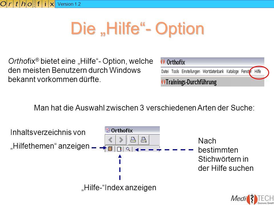 Version 1.2 Die Hilfe- Option Orthofix ® bietet eine Hilfe- Option, welche den meisten Benutzern durch Windows bekannt vorkommen dürfte. Man hat die A