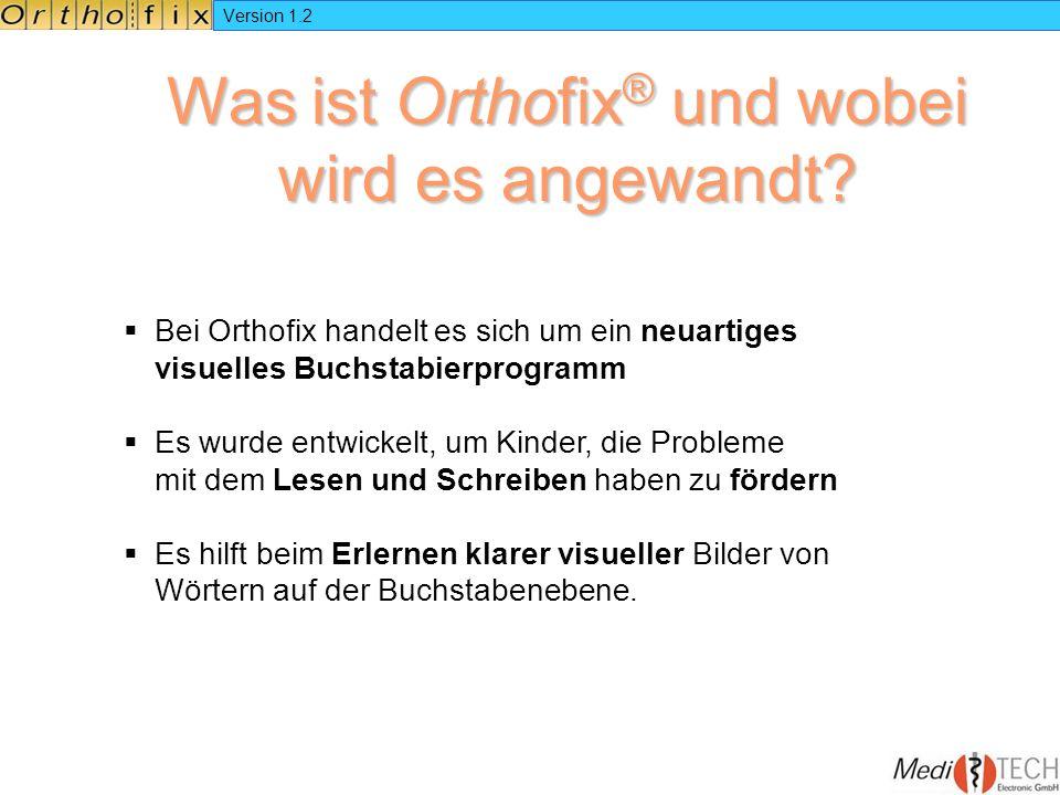 Version 1.2 Was ist Orthofix ® und wobei wird es angewandt? Bei Orthofix handelt es sich um ein neuartiges visuelles Buchstabierprogramm Es wurde entw