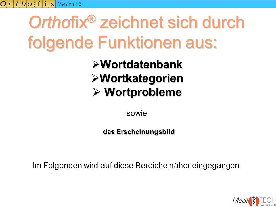 Version 1.2 Orthofix ® zeichnet sich durch folgende Funktionen aus: Wortdatenbank Wortdatenbank Wortkategorien Wortkategorien Wortprobleme Wortproblem