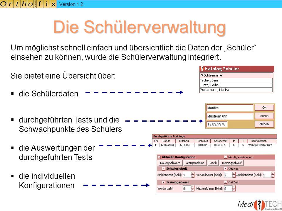 Version 1.2 Die Schülerverwaltung Um möglichst schnell einfach und übersichtlich die Daten der Schüler einsehen zu können, wurde die Schülerverwaltung