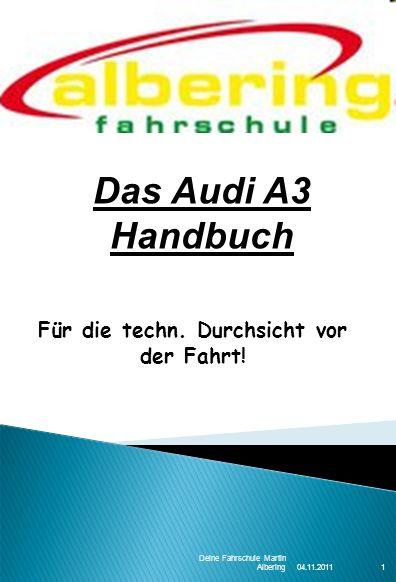 04.11.2011 Deine Fahrschule Martin Albering1 Für die techn. Durchsicht vor der Fahrt! Das Audi A3 Handbuch