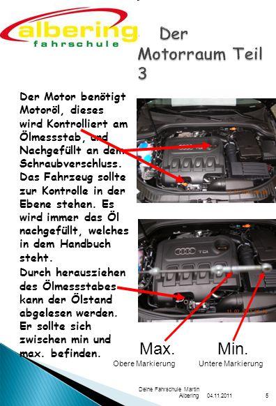 04.11.2011 Deine Fahrschule Martin Albering5 Der Motor benötigt Motoröl, dieses wird Kontrolliert am Ölmessstab, und Nachgefüllt an dem Schraubverschl
