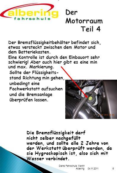 04.11.2011 Deine Fahrschule Martin Albering6 Der Bremsflüssigkeitbehälter befindet sich, etwas versteckt zwischen dem Motor und dem Batteriekasten. Ei