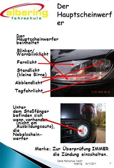 04.11.2011 Deine Fahrschule Martin Albering7 Der Hauptscheinwerfer beinhaltet Blinker/ Warnblinklicht Fernlicht Standlicht (kleine Birne) Abblendlicht