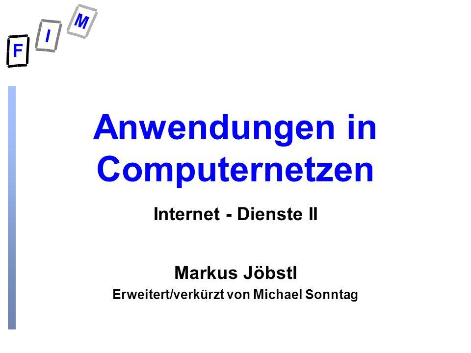M.Jöbstl1 Anwendung von Computernetzen Anwendungen in Computernetzen Internet - Dienste II Markus Jöbstl Erweitert/verkürzt von Michael Sonntag