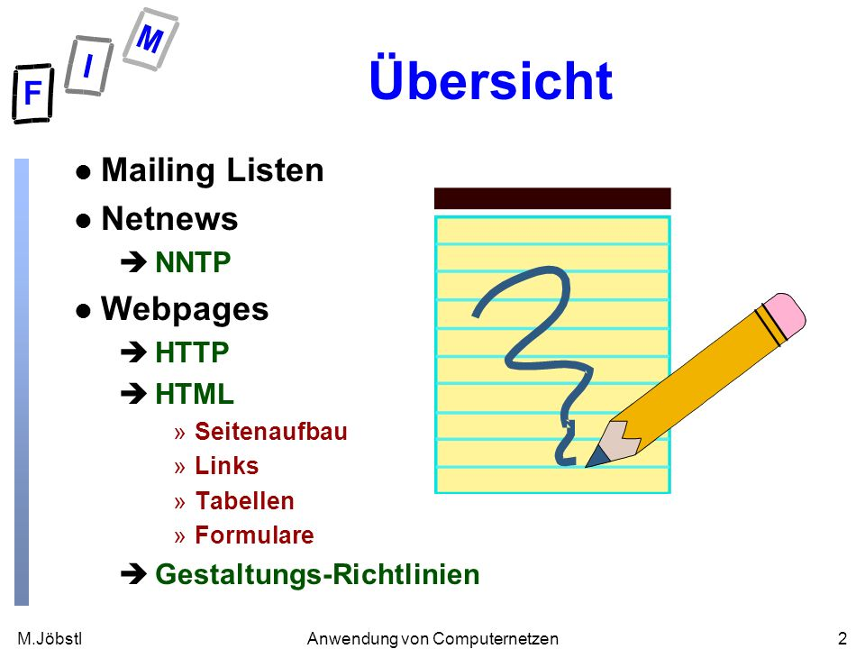 M.Jöbstl2Anwendung von Computernetzen Übersicht l Mailing Listen l Netnews èNNTP l Webpages èHTTP èHTML »Seitenaufbau »Links »Tabellen »Formulare èGestaltungs-Richtlinien