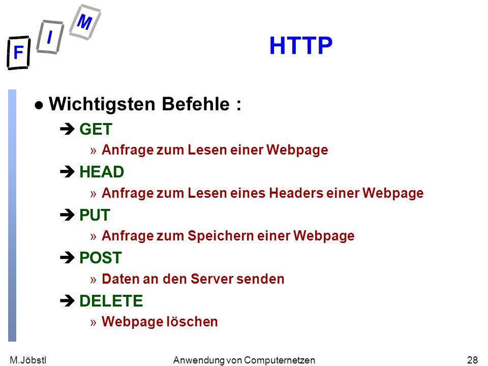 M.Jöbstl28Anwendung von Computernetzen HTTP l Wichtigsten Befehle : èGET »Anfrage zum Lesen einer Webpage èHEAD »Anfrage zum Lesen eines Headers einer