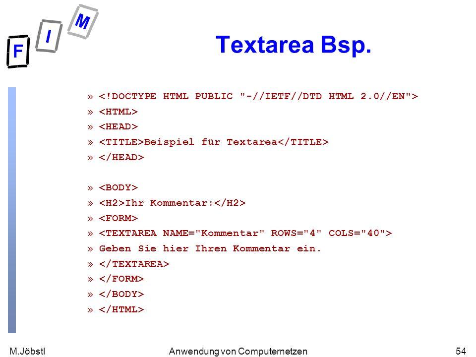M.Jöbstl54Anwendung von Computernetzen Textarea Bsp. » » Beispiel für Textarea » » Ihr Kommentar: » »Geben Sie hier Ihren Kommentar ein. »