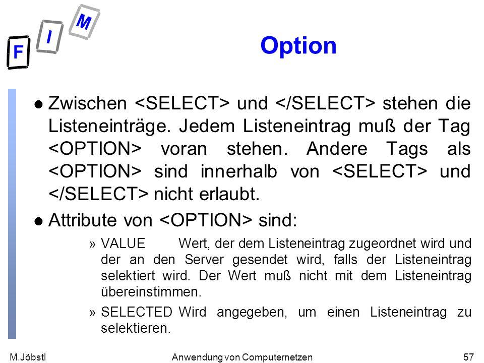 M.Jöbstl57Anwendung von Computernetzen Option l Zwischen und stehen die Listeneinträge. Jedem Listeneintrag muß der Tag voran stehen. Andere Tags als