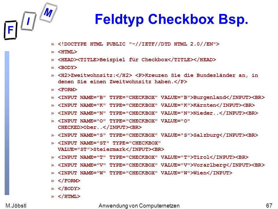 M.Jöbstl67Anwendung von Computernetzen Feldtyp Checkbox Bsp. » » Beispiel für Checkbox » » Zweitwohnsitz: Kreuzen Sie die Bundesländer an, in denen Si
